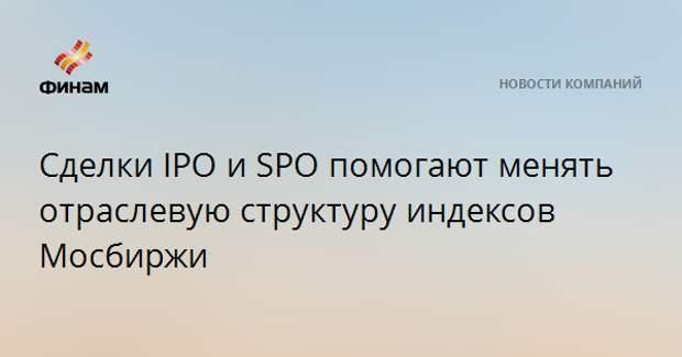 Сделки IPO и SPO помогают менять отраслевую структуру индексов Мосбиржи