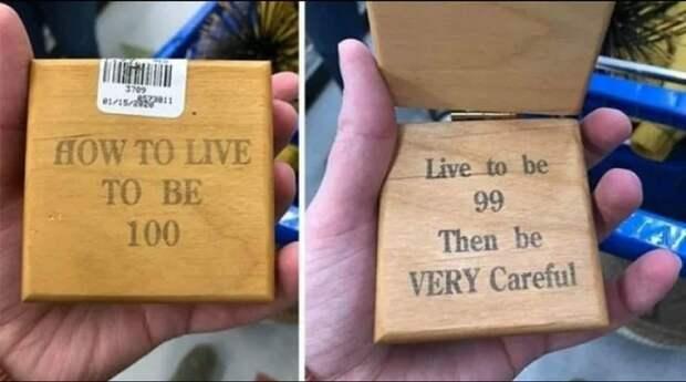 Доживите до 99 лет, а потом будьте предельно осторожны.