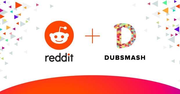 Reddit купил видеосервис Dubsmash