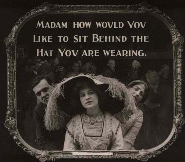Мадам, а что если ли бы вы сидели за вашей шляпой.