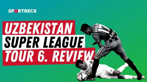 Uzbekistan Superleague. Tour 6. Review