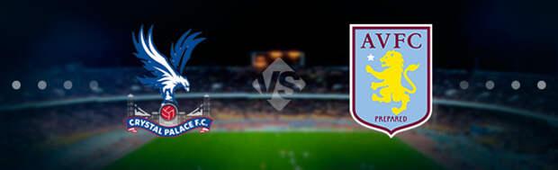 Кристал Пэлас - Астон Вилла: Прогноз на матч 16.05.2021